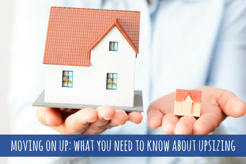 moving-on-up_-what-you-need-to-know-about-upsizing-1