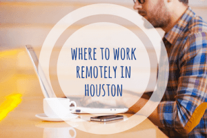 Where to work remotely in houston