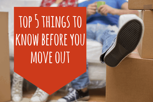 top 5 things to know before you move out