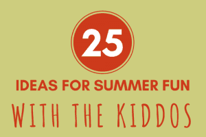 25 ideas for summer fun