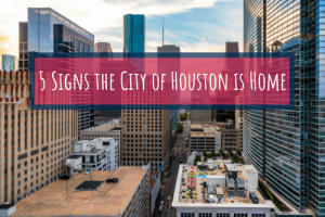 five signs city of houston is home
