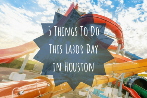 things to do labor day weekend houston